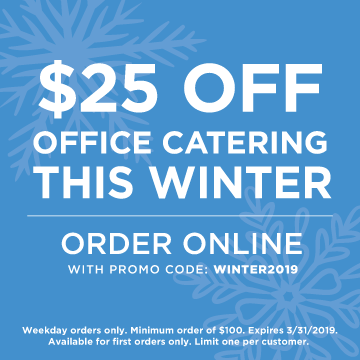 $25 Off Office Catering This Winter. Order Online wtih Promo Code: WINTER2019